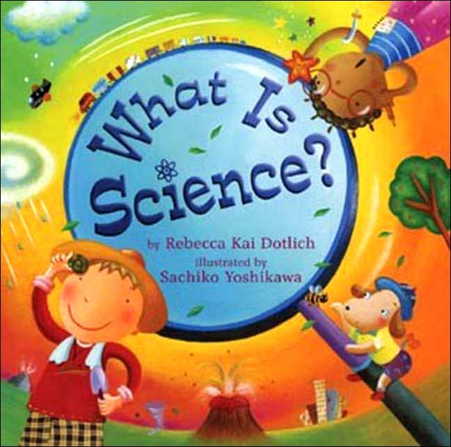 What Is Science? By Dotlich, Rebecca Kai/ Yoshikawa, Sachiko (ILT)